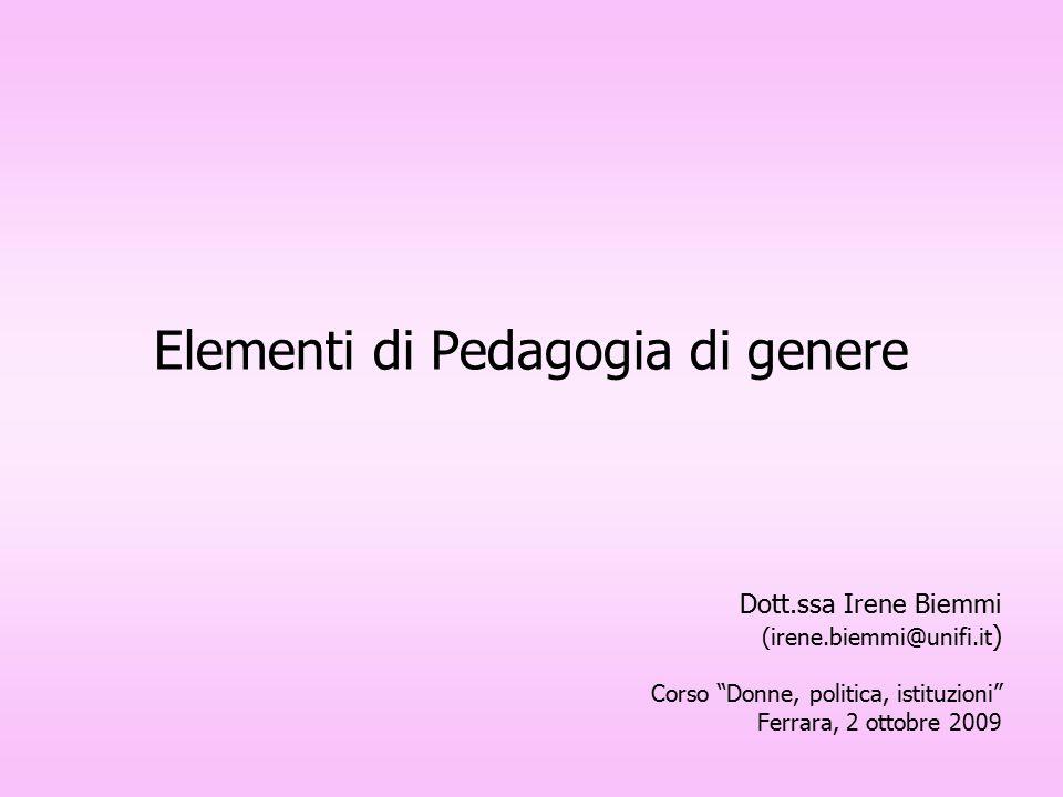 "Elementi di Pedagogia di genere Dott.ssa Irene Biemmi (irene.biemmi@unifi.it ) Corso ""Donne, politica, istituzioni"" Ferrara, 2 ottobre 2009"