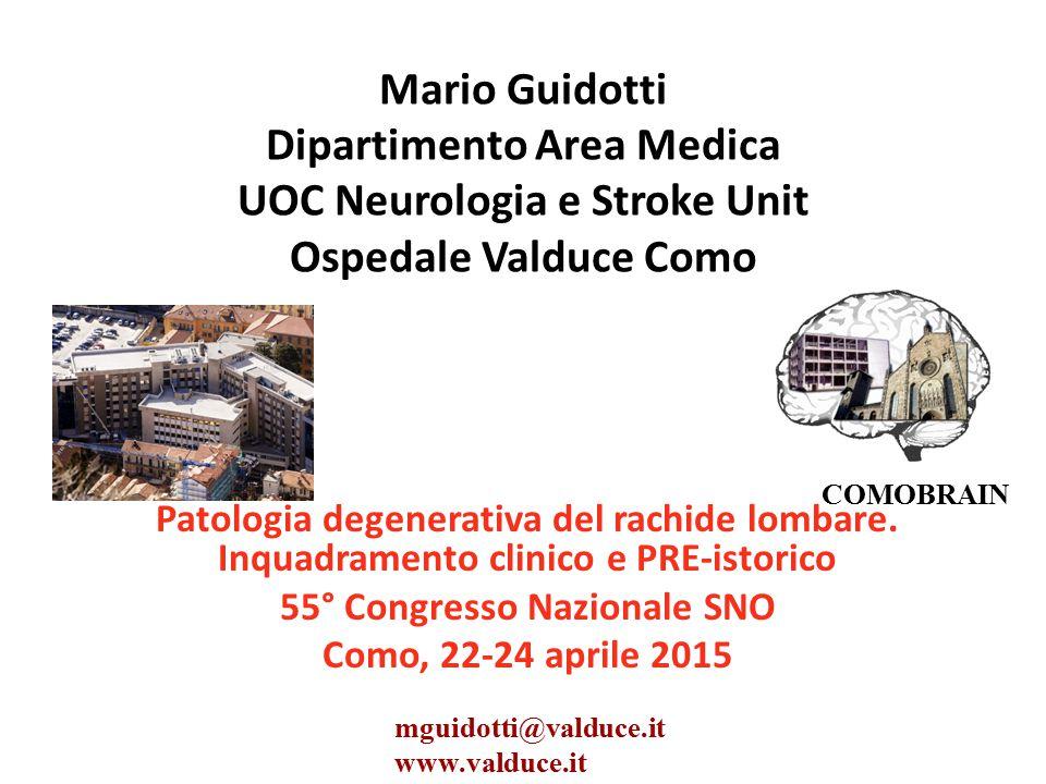 Mario Guidotti Dipartimento Area Medica UOC Neurologia e Stroke Unit Ospedale Valduce Como Patologia degenerativa del rachide lombare. Inquadramento c