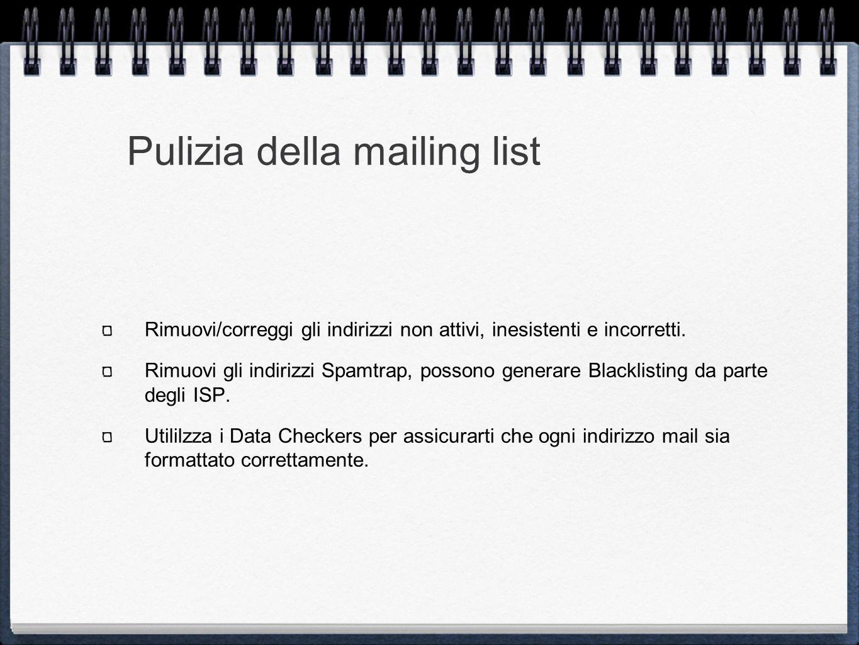 Pulizia della mailing list Rimuovi/correggi gli indirizzi non attivi, inesistenti e incorretti.