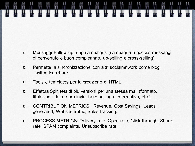 Messaggi Follow-up, drip campaigns (campagne a goccia: messaggi di benvenuto e buon compleanno, up-selling e cross-selling) Permette la sincronizzazione con altri socialnetwork come blog, Twitter, Facebook.