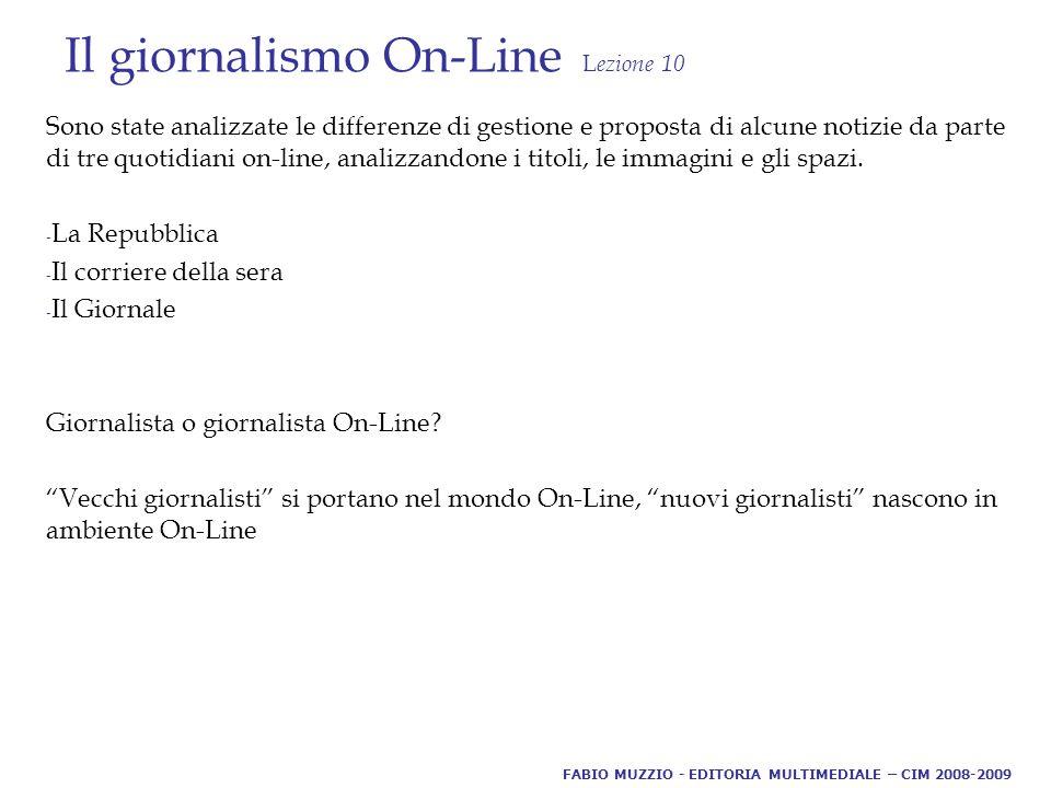 Il giornalismo On-Line L ezione 10 Sono state analizzate le differenze di gestione e proposta di alcune notizie da parte di tre quotidiani on-line, analizzandone i titoli, le immagini e gli spazi.