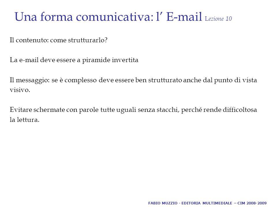 Una forma comunicativa: l' E-mail L ezione 10 Il contenuto: come strutturarlo.