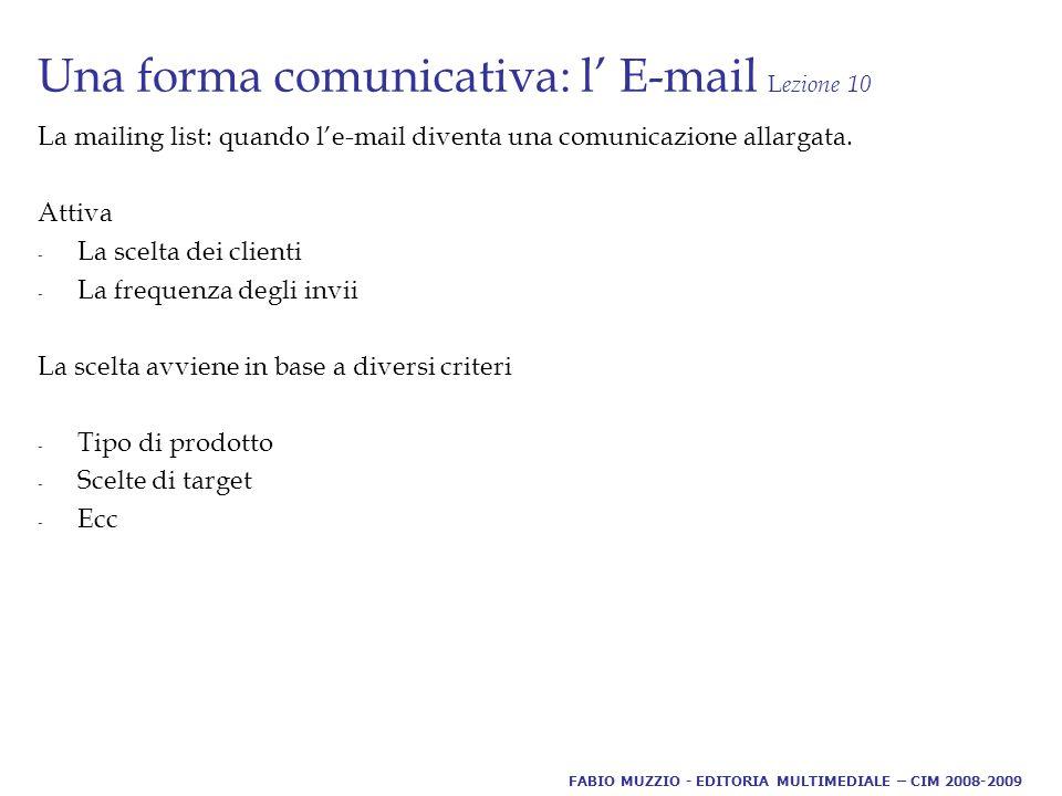 Una forma comunicativa: l' E-mail L ezione 10 La mailing list: quando l'e-mail diventa una comunicazione allargata.