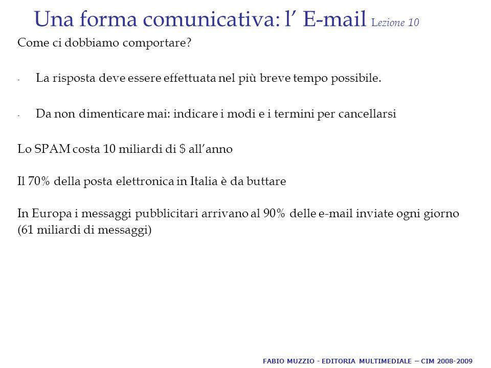 Una forma comunicativa: l' E-mail L ezione 10 Come ci dobbiamo comportare.