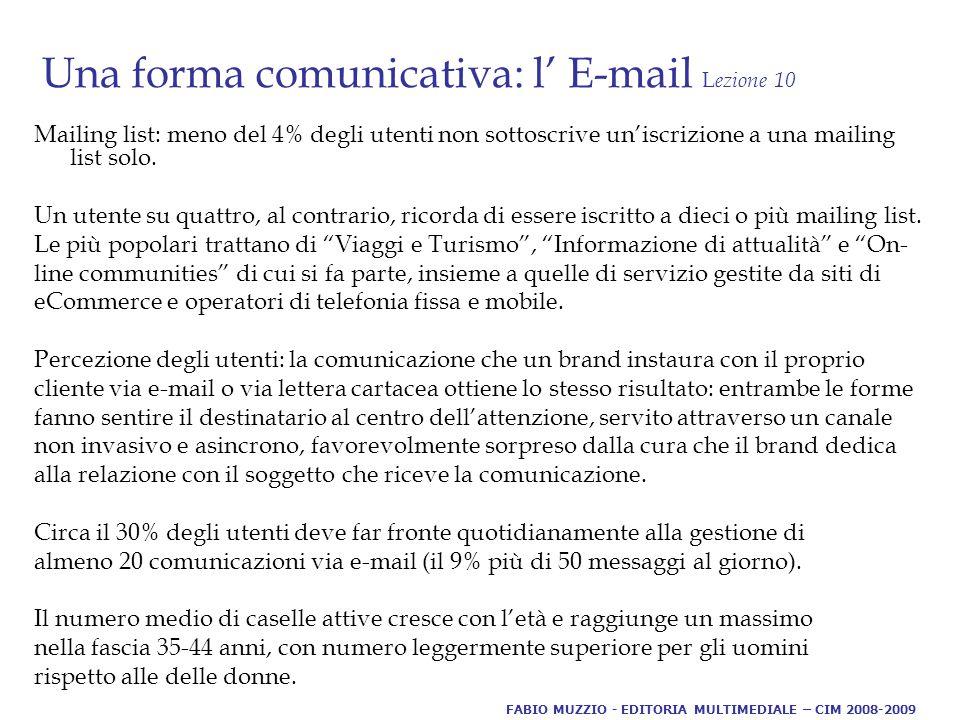 Una forma comunicativa: l' E-mail L ezione 10 Mailing list: meno del 4% degli utenti non sottoscrive un'iscrizione a una mailing list solo.
