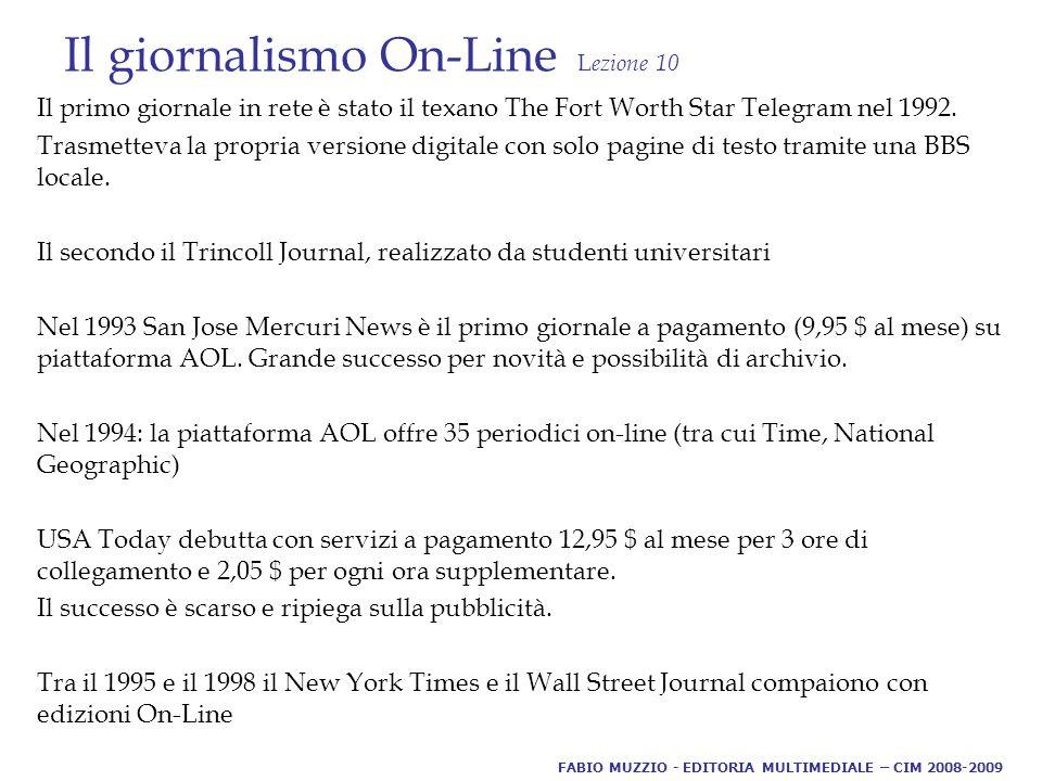 Il giornalismo On-Line L ezione 10 Il primo giornale in rete è stato il texano The Fort Worth Star Telegram nel 1992.