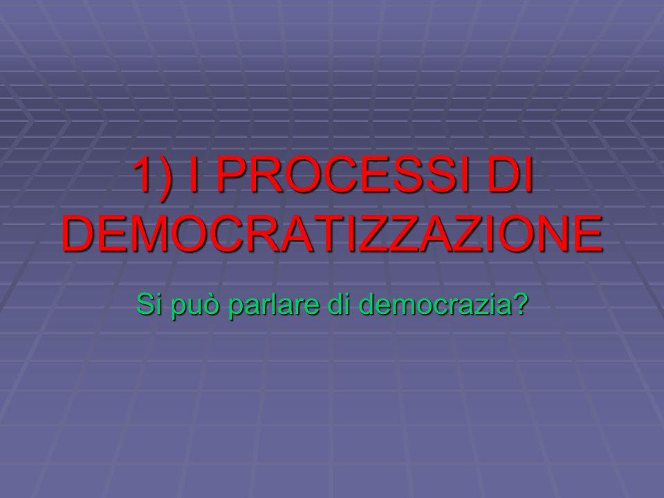 1) I PROCESSI DI DEMOCRATIZZAZIONE Si può parlare di democrazia?