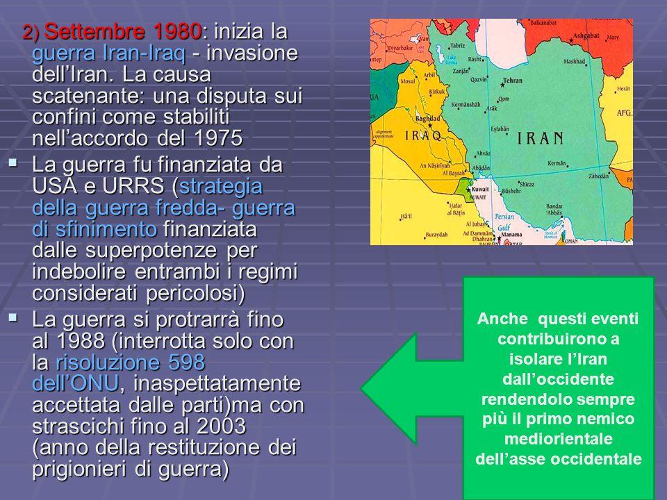 2) Settembre 1980: inizia la guerra Iran-Iraq - invasione dell'Iran. La causa scatenante: una disputa sui confini come stabiliti nell'accordo del 1975