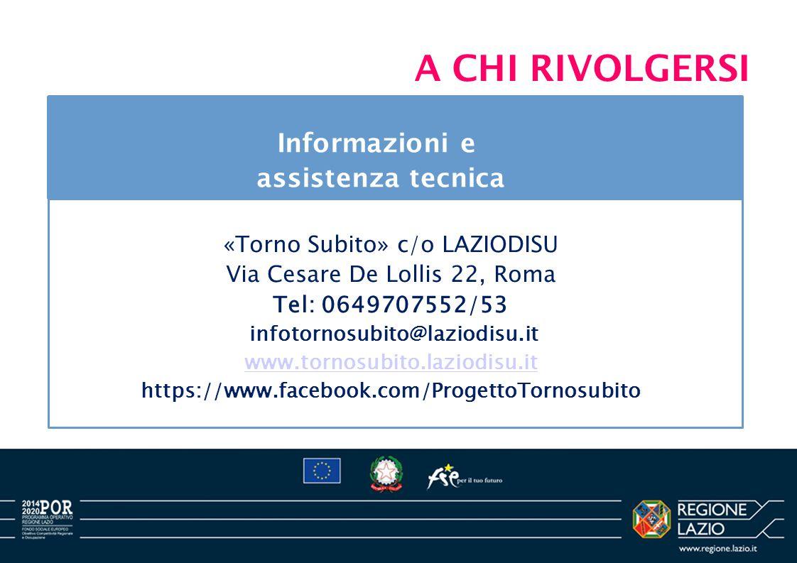 Informazioni e assistenza tecnica A CHI RIVOLGERSI «Torno Subito» c/o LAZIODISU Via Cesare De Lollis 22, Roma Tel: 0649707552/53 infotornosubito@lazio