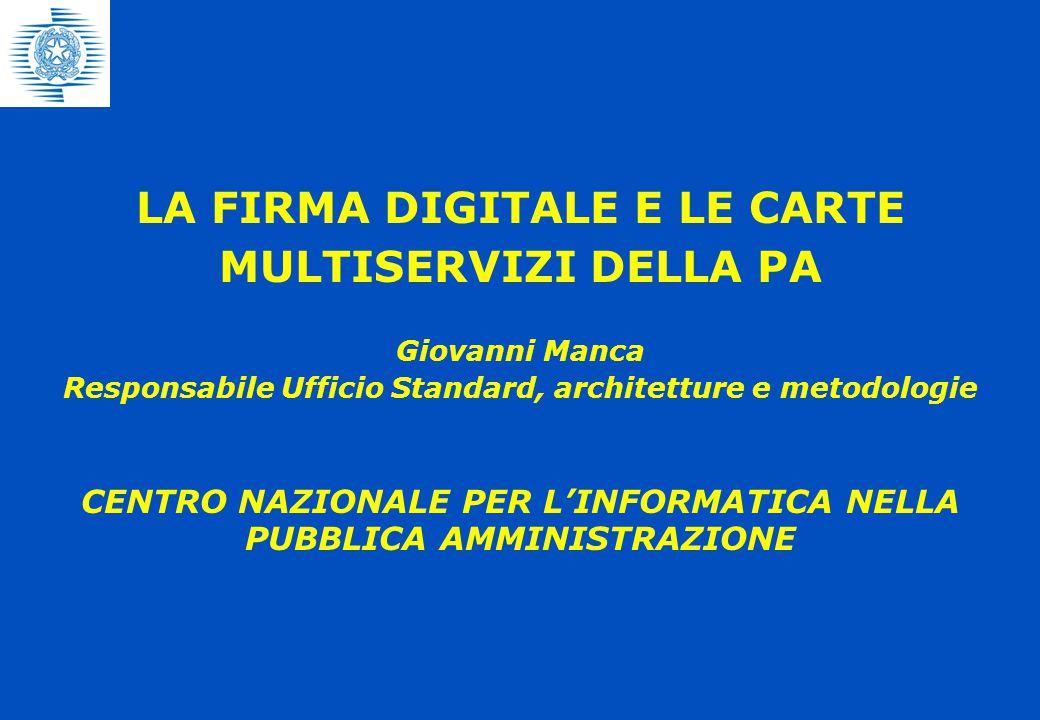 Giovanni Manca Responsabile Ufficio Standard, architetture e metodologie CENTRO NAZIONALE PER L'INFORMATICA NELLA PUBBLICA AMMINISTRAZIONE LA FIRMA DI