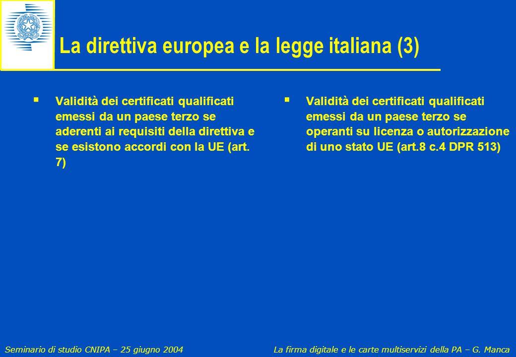Seminario di studio CNIPA – 25 giugno 2004 La firma digitale e le carte multiservizi della PA – G. Manca La direttiva europea e la legge italiana (3)