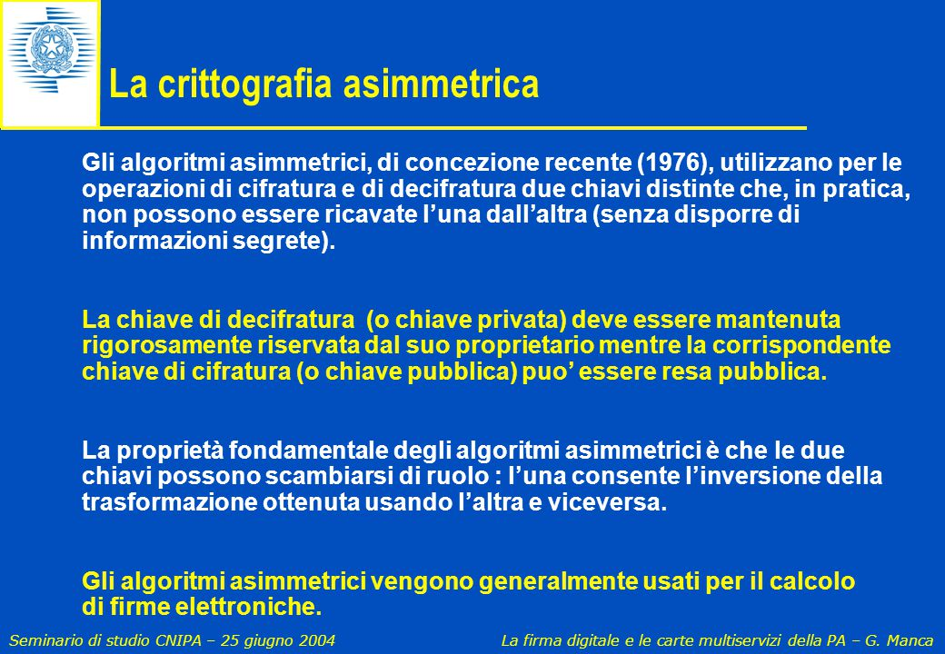 Seminario di studio CNIPA – 25 giugno 2004 La firma digitale e le carte multiservizi della PA – G. Manca Gli algoritmi asimmetrici, di concezione rece