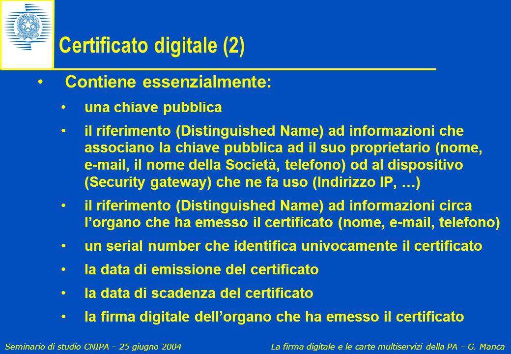 Seminario di studio CNIPA – 25 giugno 2004 La firma digitale e le carte multiservizi della PA – G. Manca Certificato digitale (2) Contiene essenzialme