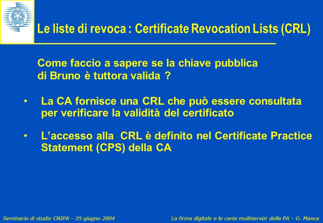 Seminario di studio CNIPA – 25 giugno 2004 La firma digitale e le carte multiservizi della PA – G. Manca Le liste di revoca : Certificate Revocation L