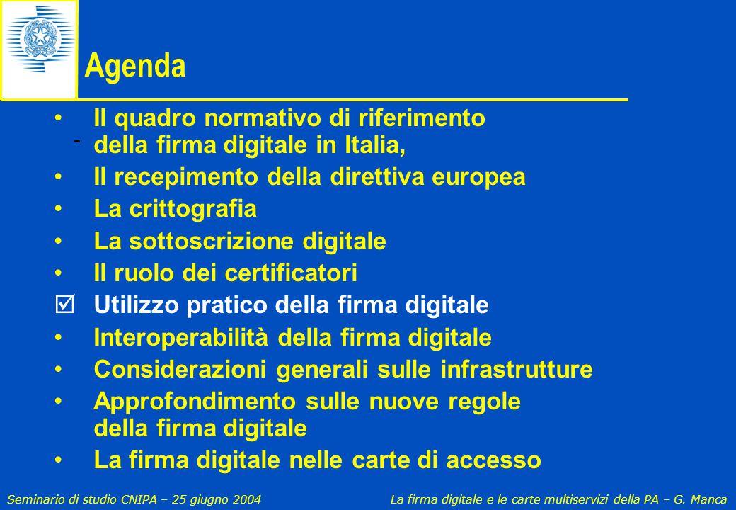 Seminario di studio CNIPA – 25 giugno 2004 La firma digitale e le carte multiservizi della PA – G. Manca Agenda Il quadro normativo di riferimento del