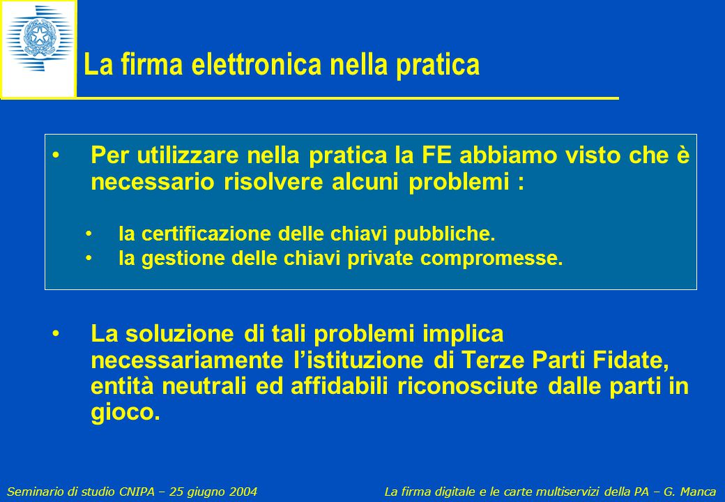 Seminario di studio CNIPA – 25 giugno 2004 La firma digitale e le carte multiservizi della PA – G. Manca La firma elettronica nella pratica Per utiliz