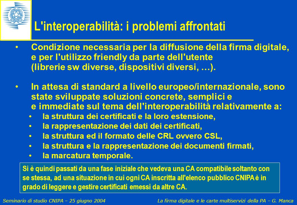 Seminario di studio CNIPA – 25 giugno 2004 La firma digitale e le carte multiservizi della PA – G. Manca Condizione necessaria per la diffusione della