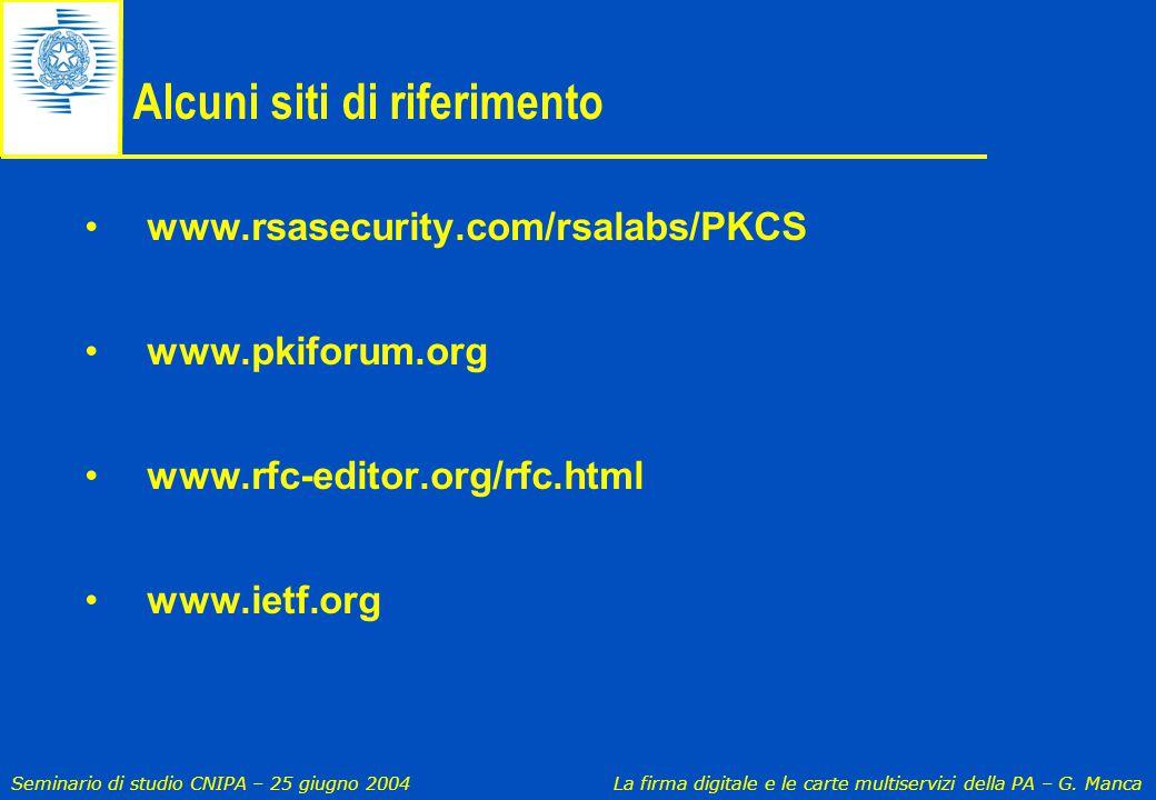 Seminario di studio CNIPA – 25 giugno 2004 La firma digitale e le carte multiservizi della PA – G. Manca Alcuni siti di riferimento www.rsasecurity.co