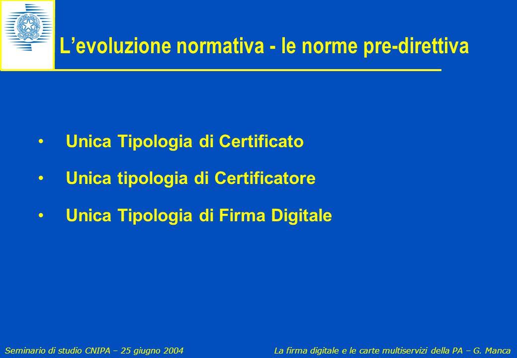 Seminario di studio CNIPA – 25 giugno 2004 La firma digitale e le carte multiservizi della PA – G. Manca L'evoluzione normativa - le norme pre-diretti