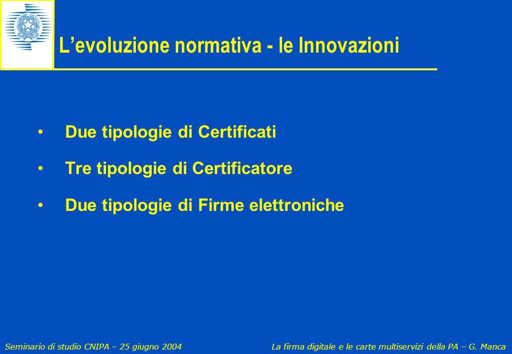 Seminario di studio CNIPA – 25 giugno 2004 La firma digitale e le carte multiservizi della PA – G. Manca L'evoluzione normativa - le Innovazioni Due t