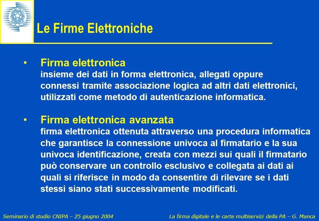 Seminario di studio CNIPA – 25 giugno 2004 La firma digitale e le carte multiservizi della PA – G. Manca Le Firme Elettroniche Firma elettronica insie