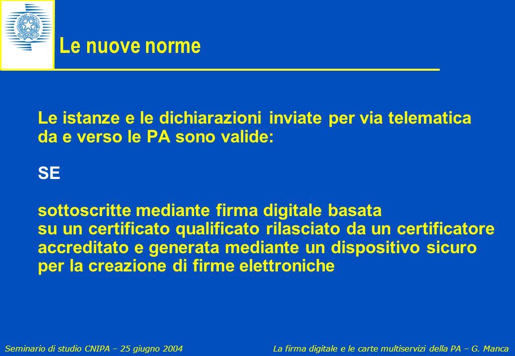 Seminario di studio CNIPA – 25 giugno 2004 La firma digitale e le carte multiservizi della PA – G. Manca Le nuove norme Le istanze e le dichiarazioni