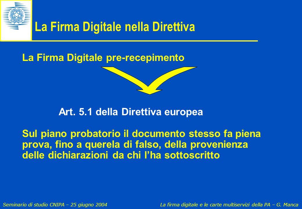 Seminario di studio CNIPA – 25 giugno 2004 La firma digitale e le carte multiservizi della PA – G. Manca La Firma Digitale nella Direttiva La Firma Di