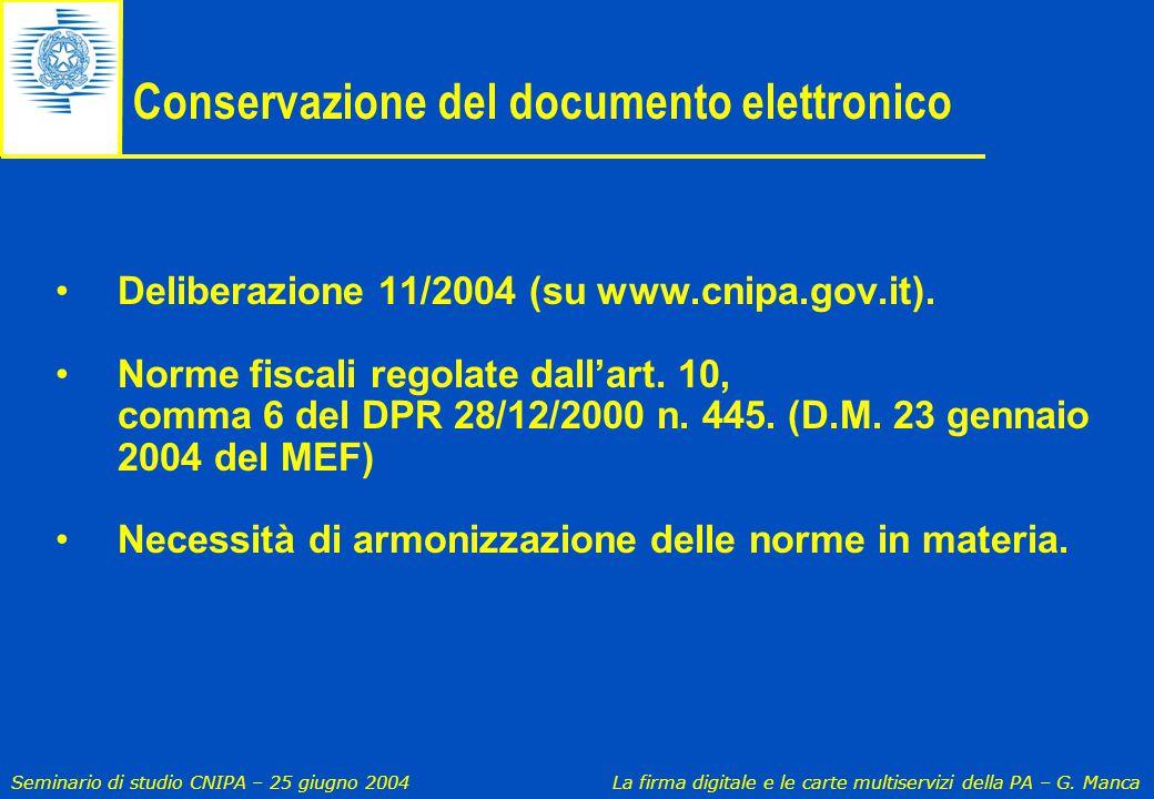 Seminario di studio CNIPA – 25 giugno 2004 La firma digitale e le carte multiservizi della PA – G. Manca Conservazione del documento elettronico Delib
