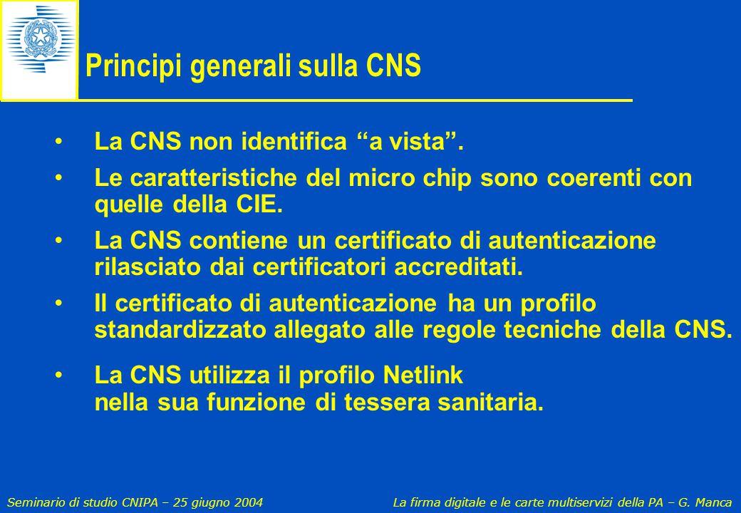 Seminario di studio CNIPA – 25 giugno 2004 La firma digitale e le carte multiservizi della PA – G. Manca Principi generali sulla CNS La CNS non identi
