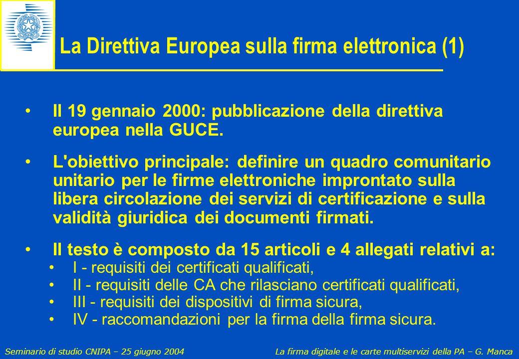 Seminario di studio CNIPA – 25 giugno 2004 La firma digitale e le carte multiservizi della PA – G. Manca La Direttiva Europea sulla firma elettronica
