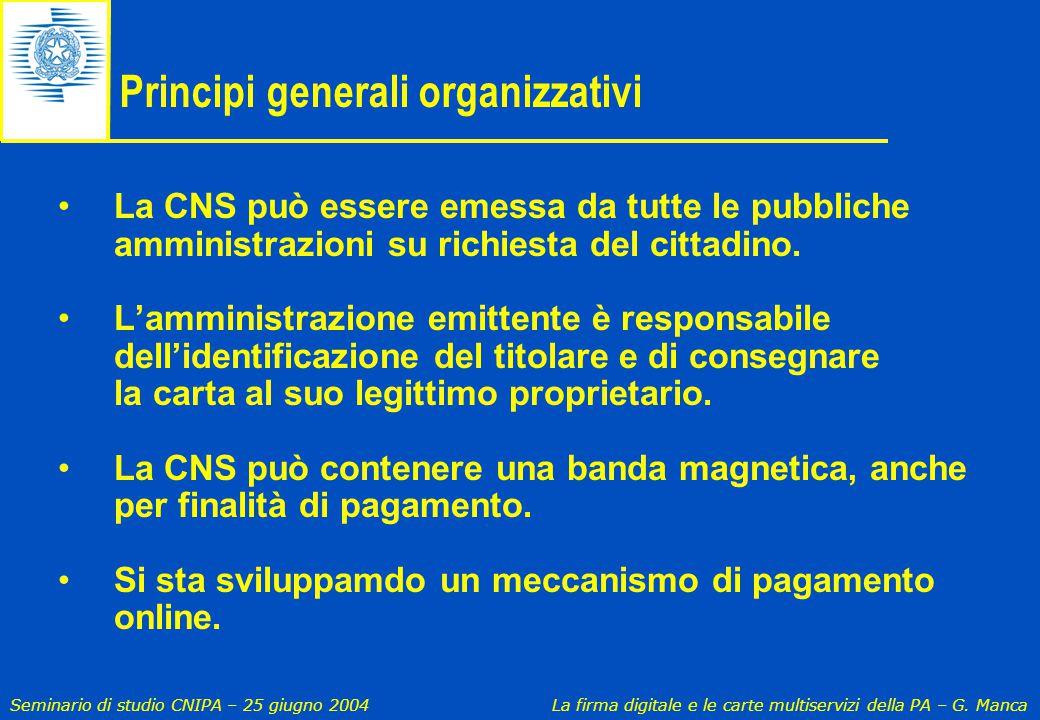 Seminario di studio CNIPA – 25 giugno 2004 La firma digitale e le carte multiservizi della PA – G. Manca Principi generali organizzativi La CNS può es