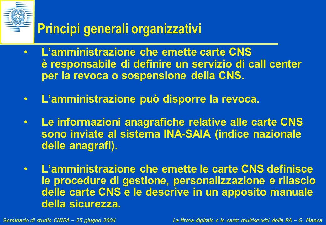 Seminario di studio CNIPA – 25 giugno 2004 La firma digitale e le carte multiservizi della PA – G. Manca Principi generali organizzativi L'amministraz