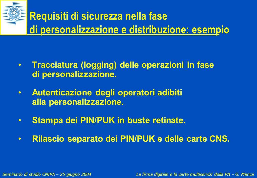 Seminario di studio CNIPA – 25 giugno 2004 La firma digitale e le carte multiservizi della PA – G. Manca Requisiti di sicurezza nella fase di personal