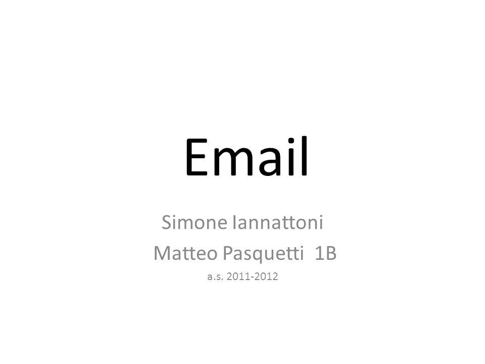 Email Simone Iannattoni Matteo Pasquetti 1B a.s. 2011-2012