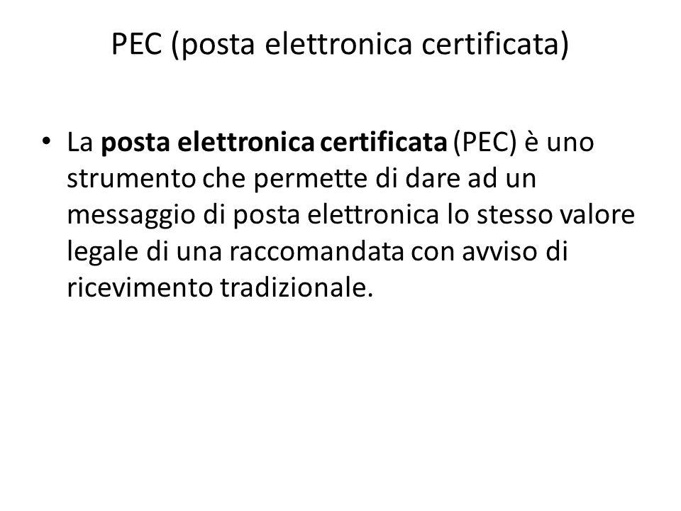 PEC (posta elettronica certificata) La posta elettronica certificata (PEC) è uno strumento che permette di dare ad un messaggio di posta elettronica l