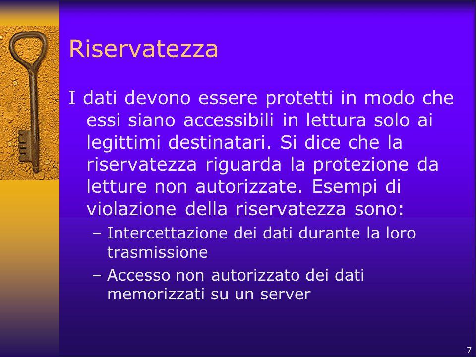 7 Riservatezza I dati devono essere protetti in modo che essi siano accessibili in lettura solo ai legittimi destinatari. Si dice che la riservatezza