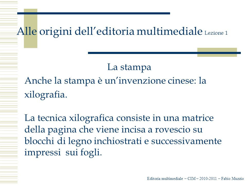 Editoria multimediale – CIM – 2010-2011 – Fabio Muzzio Alle origini dell'editoria multimediale Lezione 1 La stampa Anche la stampa è un'invenzione cinese: la xilografia.