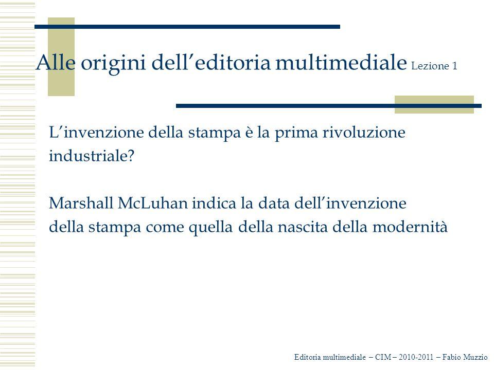 Editoria multimediale – CIM – 2010-2011 – Fabio Muzzio Alle origini dell'editoria multimediale Lezione 1 L'invenzione della stampa è la prima rivoluzione industriale.