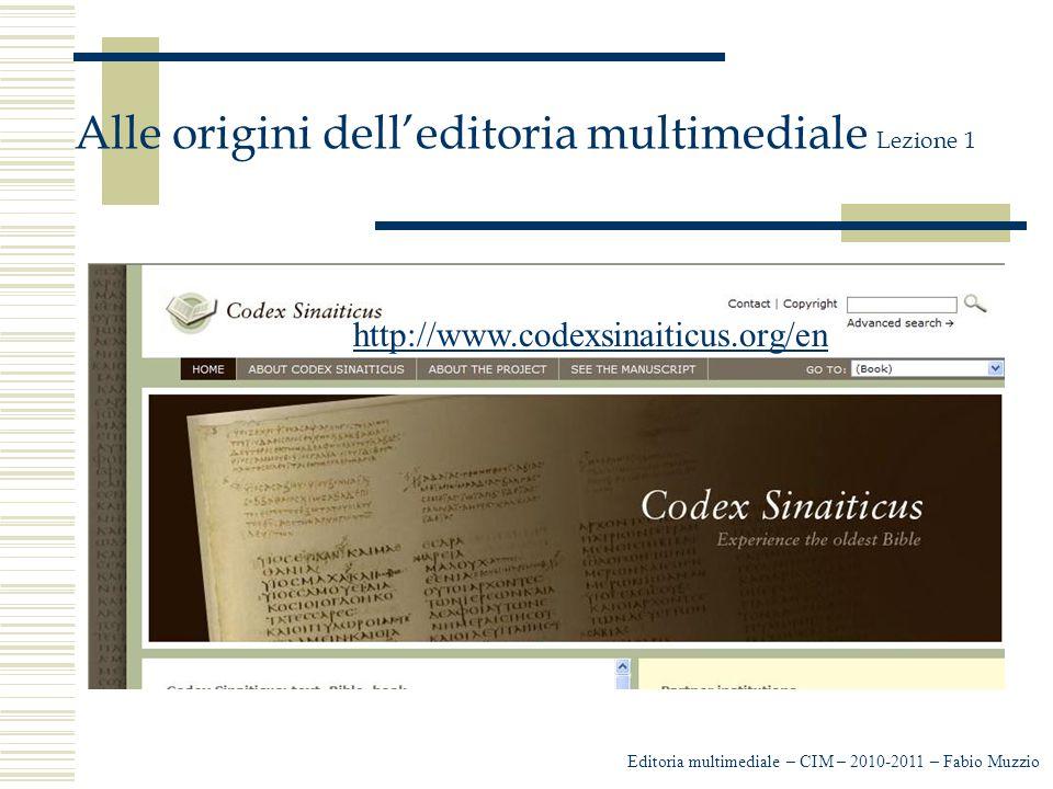 Editoria multimediale – CIM – 2010-2011 – Fabio Muzzio Alle origini dell'editoria multimediale Lezione 1 http://www.codexsinaiticus.org/enhttp://www.codexsinaiticus.org/en/