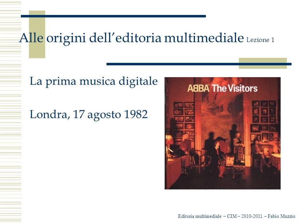Editoria multimediale – CIM – 2010-2011 – Fabio Muzzio Alle origini dell'editoria multimediale Lezione 1 La prima musica digitale Londra, 17 agosto 1982