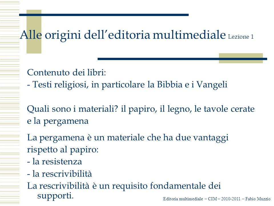 Editoria multimediale – CIM – 2010-2011 – Fabio Muzzio Alle origini dell'editoria multimediale Lezione 1 Contenuto dei libri: - Testi religiosi, in particolare la Bibbia e i Vangeli Quali sono i materiali.