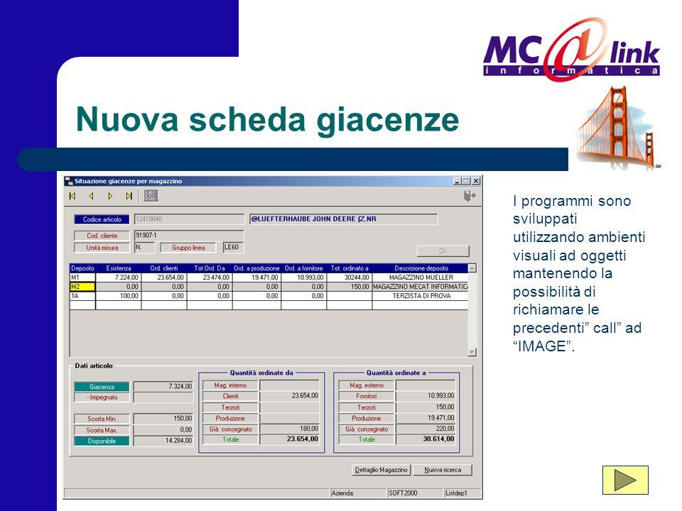Nuova scheda giacenze I programmi sono sviluppati utilizzando ambienti visuali ad oggetti mantenendo la possibilità di richiamare le precedenti call ad IMAGE .