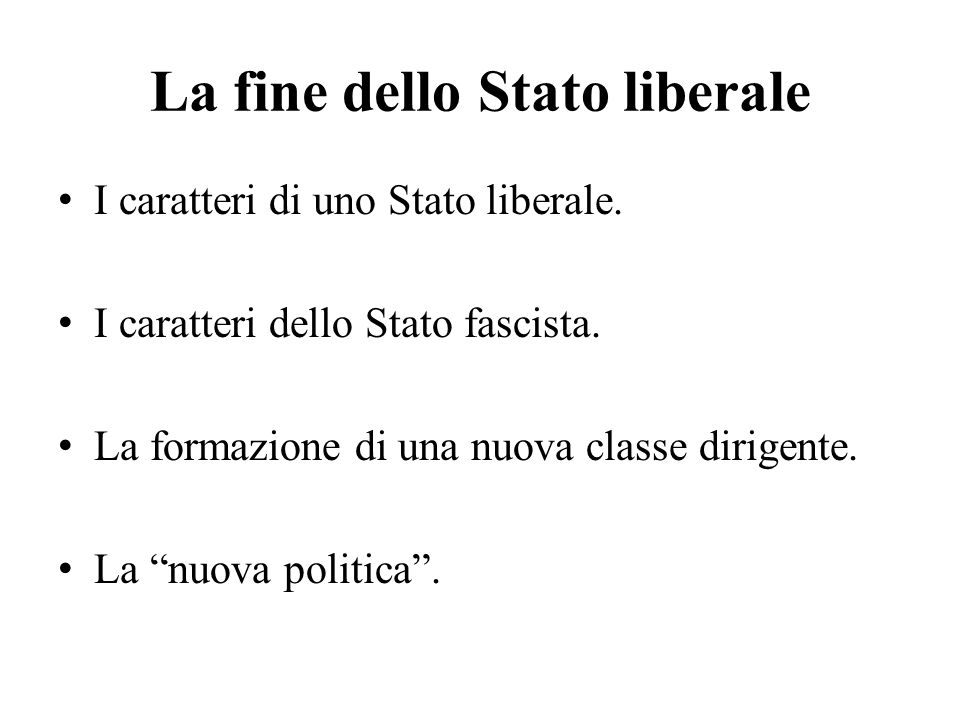 """La fine dello Stato liberale I caratteri di uno Stato liberale. I caratteri dello Stato fascista. La formazione di una nuova classe dirigente. La """"nuo"""