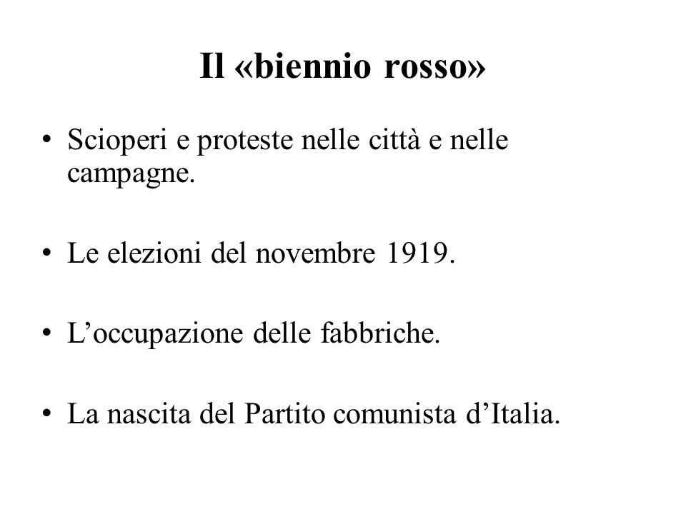 Il «biennio rosso» Scioperi e proteste nelle città e nelle campagne. Le elezioni del novembre 1919. L'occupazione delle fabbriche. La nascita del Part