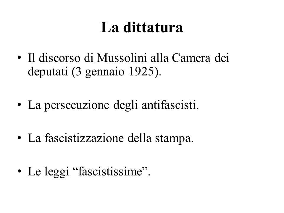 La dittatura Il discorso di Mussolini alla Camera dei deputati (3 gennaio 1925). La persecuzione degli antifascisti. La fascistizzazione della stampa.