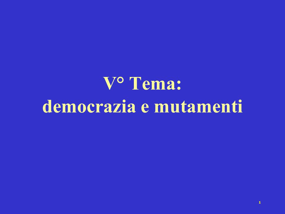1 V° Tema: democrazia e mutamenti