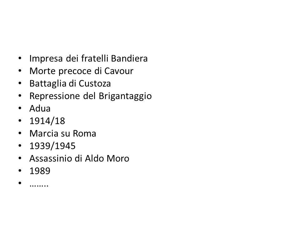 Impresa dei fratelli Bandiera Morte precoce di Cavour Battaglia di Custoza Repressione del Brigantaggio Adua 1914/18 Marcia su Roma 1939/1945 Assassinio di Aldo Moro 1989 ……..
