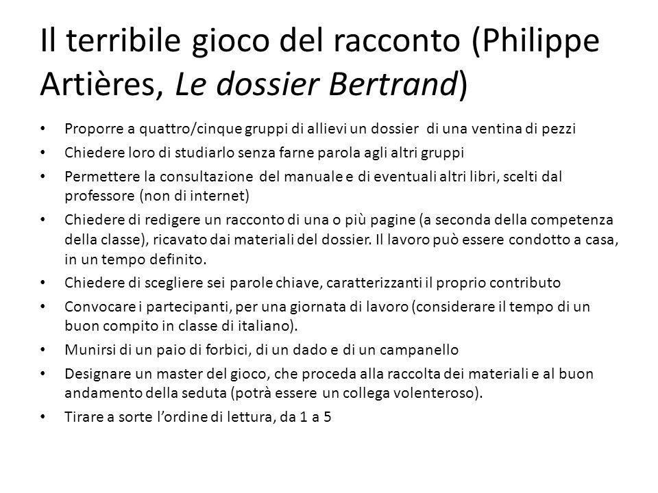 Il terribile gioco del racconto (Philippe Artières, Le dossier Bertrand) Proporre a quattro/cinque gruppi di allievi un dossier di una ventina di pezz