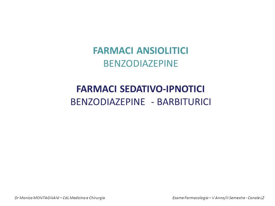 FARMACI ANSIOLITICI BENZODIAZEPINE FARMACI SEDATIVO-IPNOTICI BENZODIAZEPINE - BARBITURICI Dr Monica MONTAGNANI – CdL Medicina e Chirurgia Esame Farmac