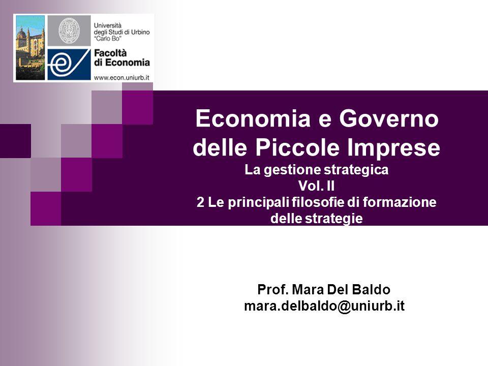 Economia e Governo delle Piccole Imprese La gestione strategica Vol. II 2 Le principali filosofie di formazione delle strategie Prof. Mara Del Baldo m